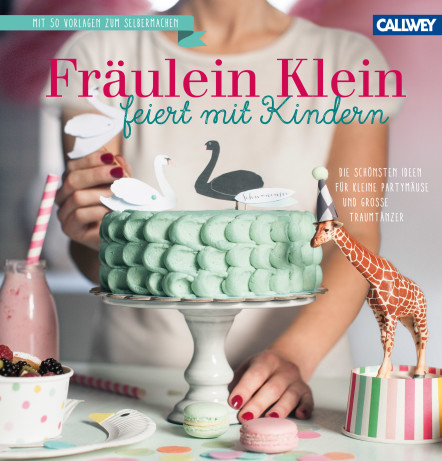 Callwey Buch Fräulein Klein feiert mit Kindern - Mottoparty Kindergeburtstag Ideen