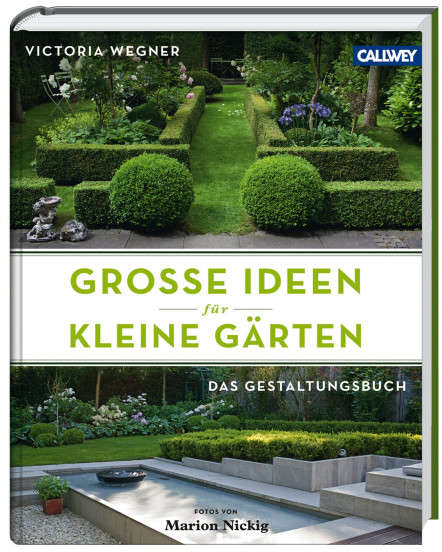 kleine g rten ideen f r den garten callwey gartenbuch. Black Bedroom Furniture Sets. Home Design Ideas